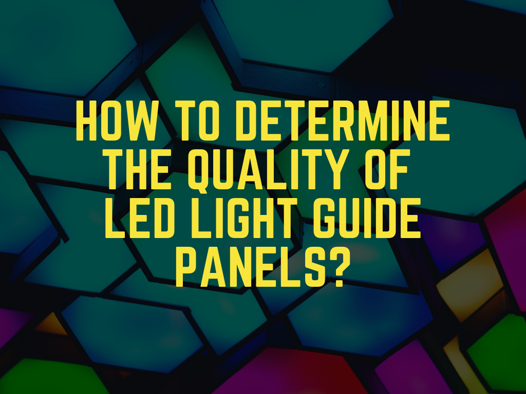 How do you determine the quality of a LED light guide panel?
